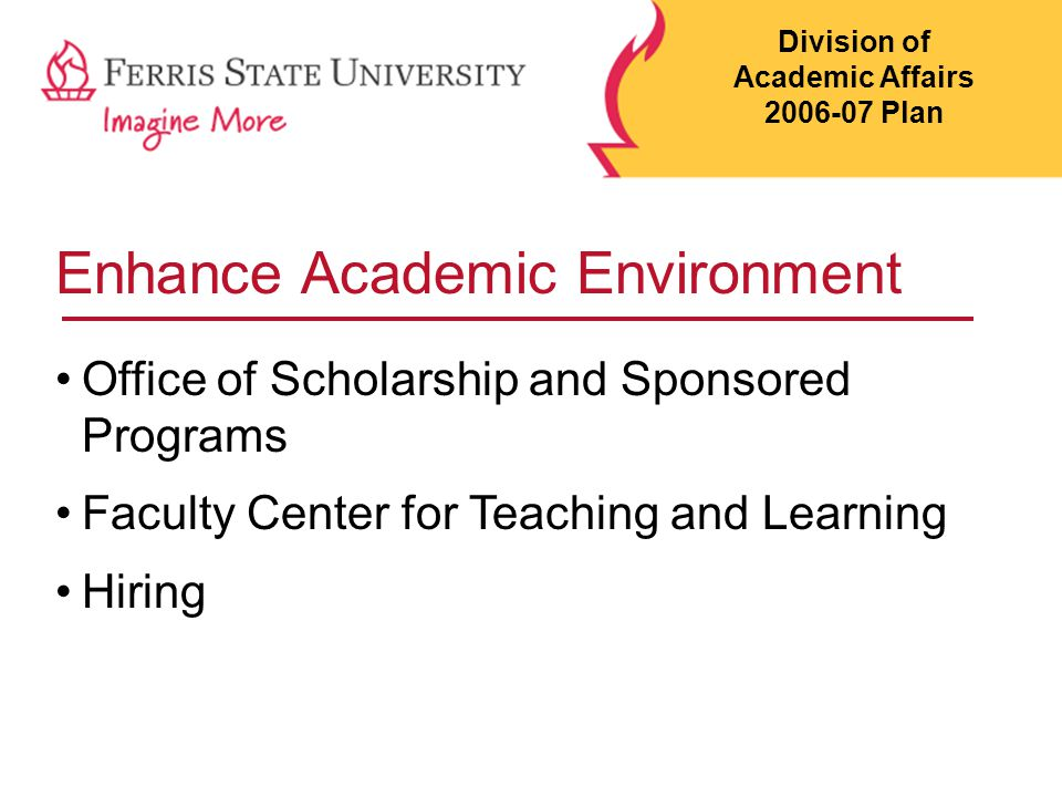 Enhance Academic Environment Office of Scholarship and Sponsored Programs Faculty Center for Teaching and Learning Hiring Division of Academic Affairs