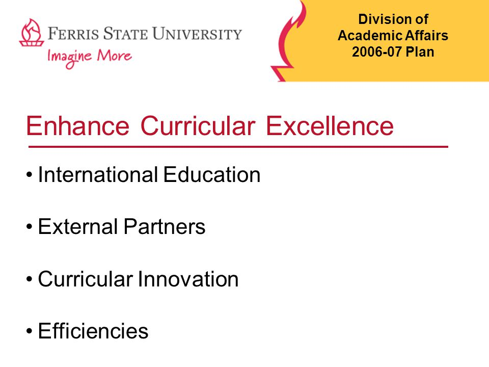 Enhance Curricular Excellence International Education External Partners Curricular Innovation Efficiencies Division of Academic Affairs 2006-07 Plan