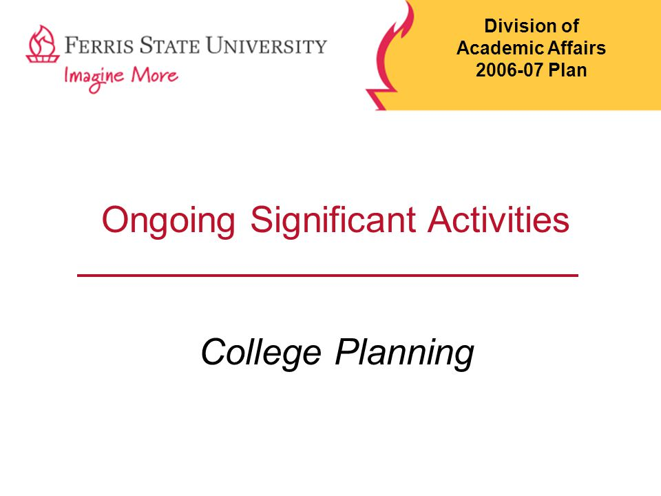 Ongoing Significant Activities College Planning Division of Academic Affairs 2006-07 Plan