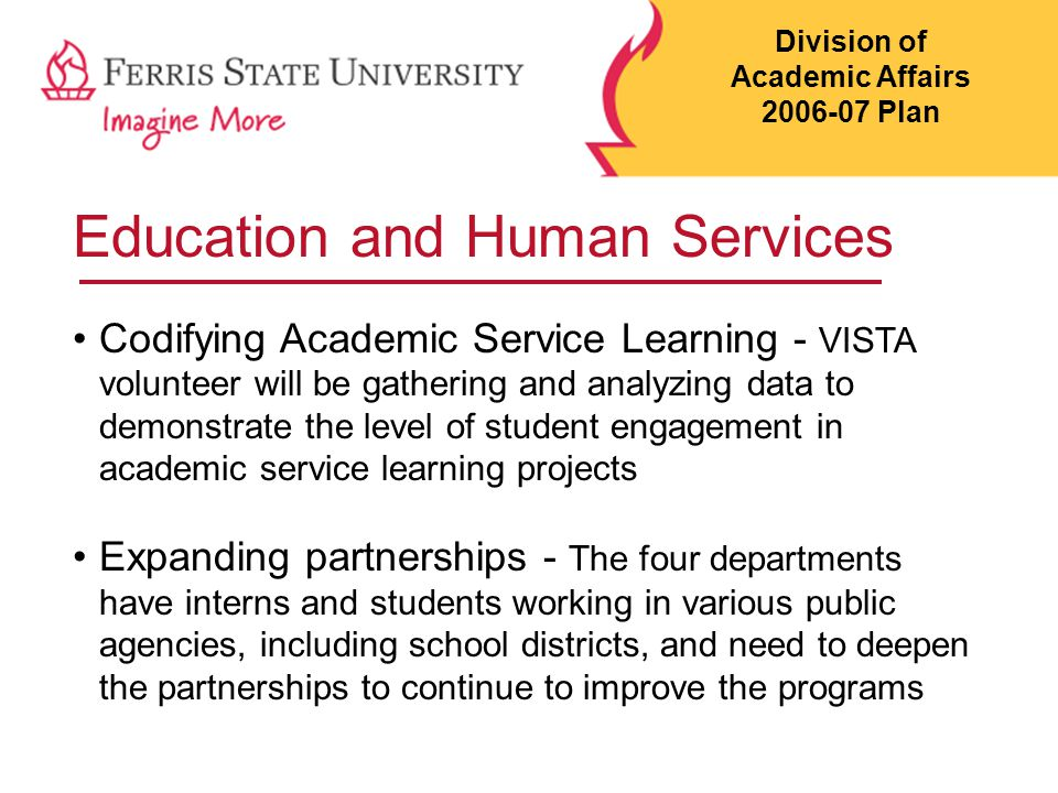 Education and Human Services Codifying Academic Service Learning - VISTA volunteer will be gathering and analyzing data to demonstrate the level of st