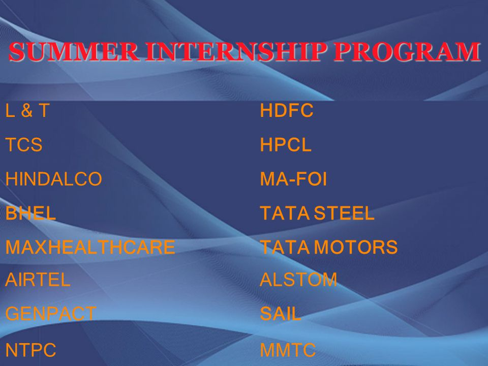 ALSTOM TATA MOTORS MMTC SAIL TATA STEEL MA-FOI HPCL HDFC AIRTEL MAXHEALTHCARE NTPC GENPACT BHEL HINDALCO TCS L & T SUMMER INTERNSHIP PROGRAM