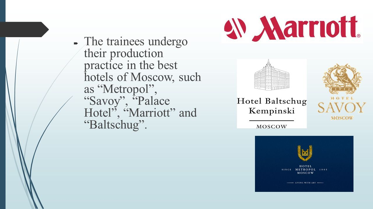  The trainees undergo their production practice in the best hotels of Moscow, such as Metropol , Savoy , Palace Hotel , Marriott and Baltschug .