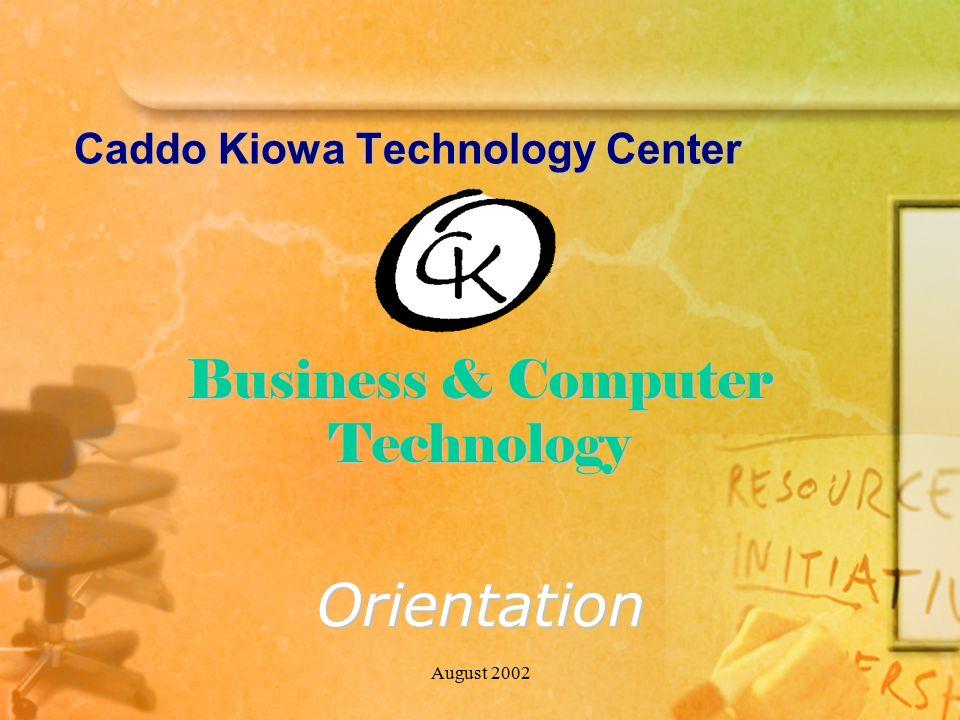 August 2002 Caddo Kiowa Technology Center Business & Computer Technology Orientation