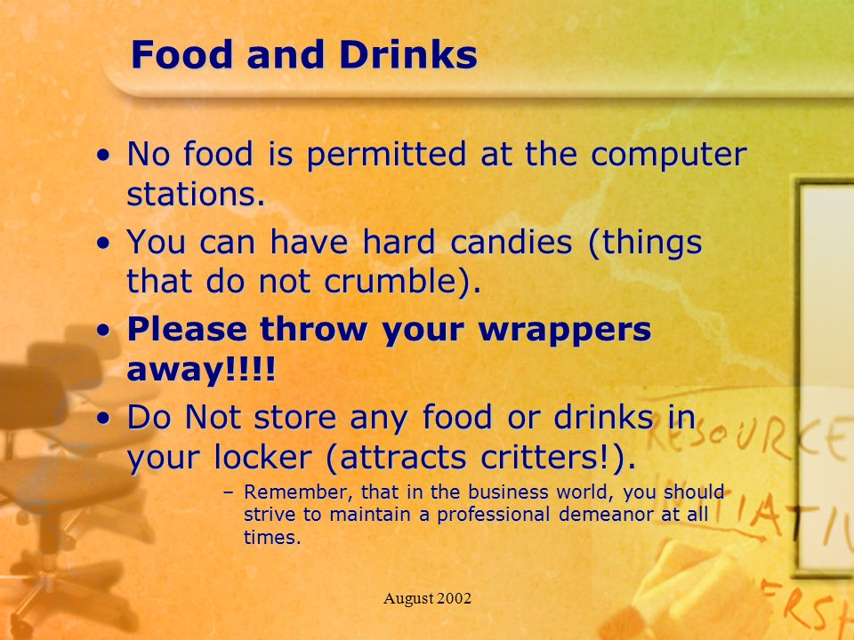 August 2002 Food and Drinks No food is permitted at the computer stations.No food is permitted at the computer stations. You can have hard candies (th