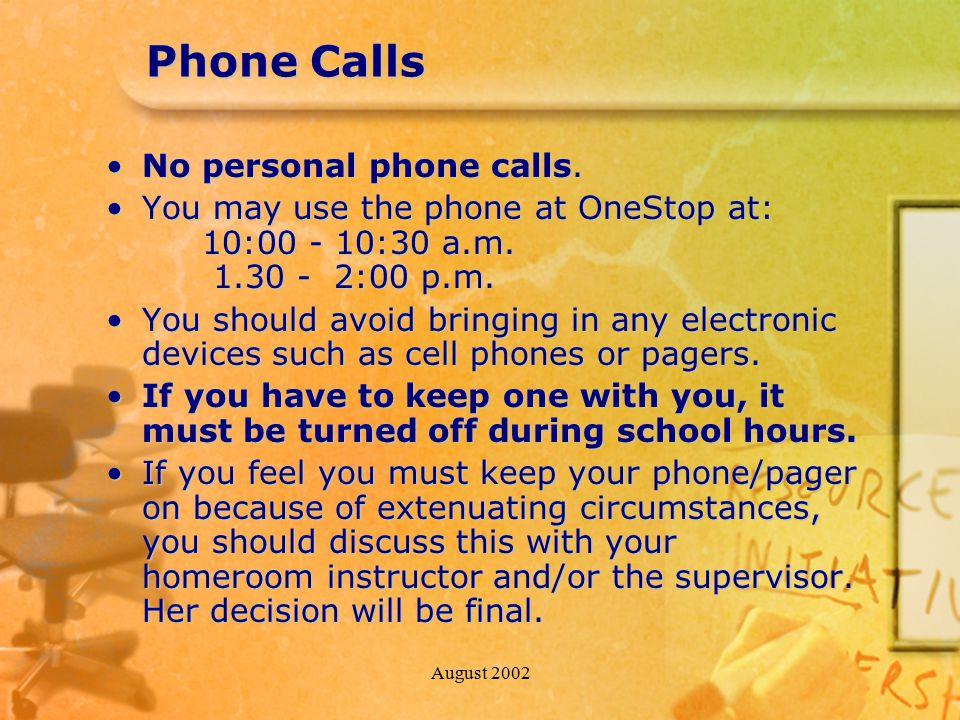 August 2002 Phone Calls No personal phone calls.No personal phone calls.