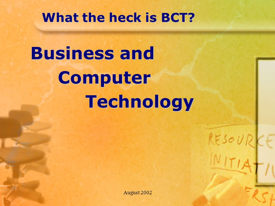August 2002 What the heck is BCT? Business and ComputerTechnology