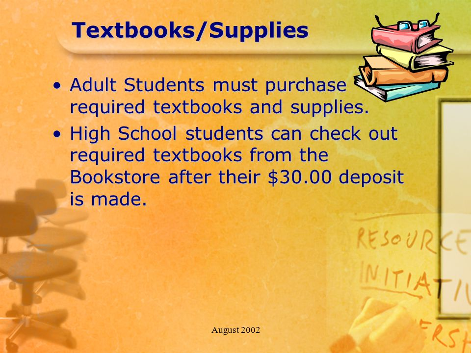 August 2002Textbooks/Supplies Adult Students must purchase required textbooks and supplies.Adult Students must purchase required textbooks and supplie