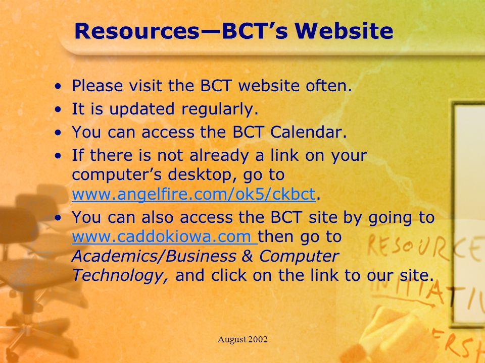 August 2002 Resources—BCT's Website Please visit the BCT website often.Please visit the BCT website often. It is updated regularly.It is updated regul