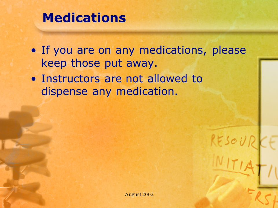 August 2002Medications If you are on any medications, please keep those put away.If you are on any medications, please keep those put away.