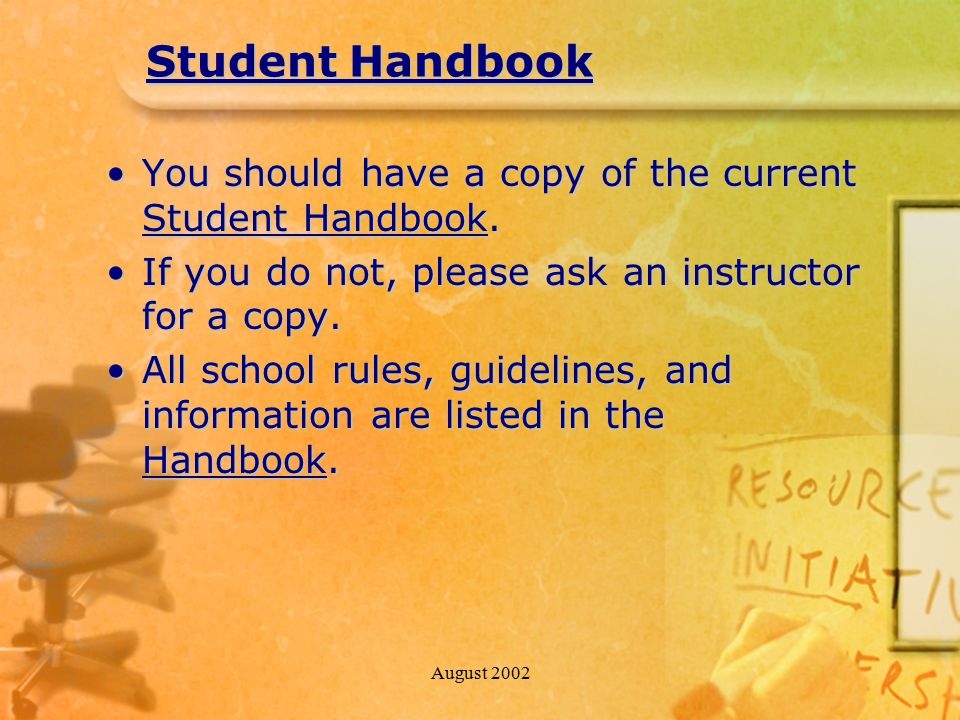 August 2002 Student Handbook You should have a copy of the current Student Handbook.You should have a copy of the current Student Handbook.