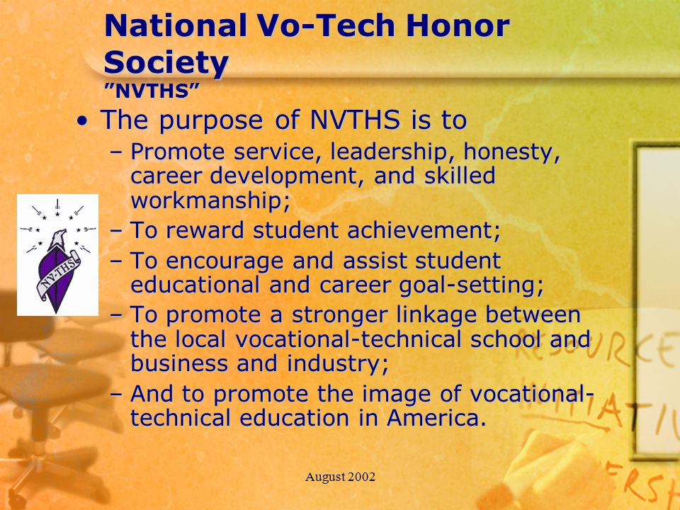 """August 2002 National Vo-Tech Honor Society """"NVTHS"""" The purpose of NVTHS is toThe purpose of NVTHS is to –Promote service, leadership, honesty, career"""