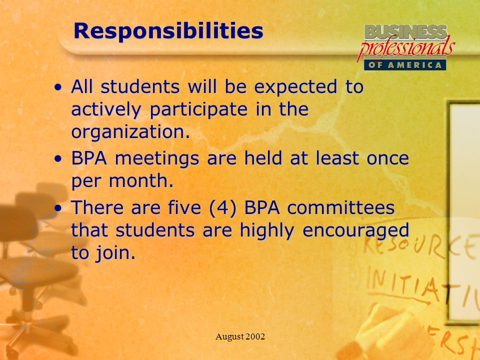 August 2002Responsibilities All students will be expected to actively participate in the organization.All students will be expected to actively participate in the organization.
