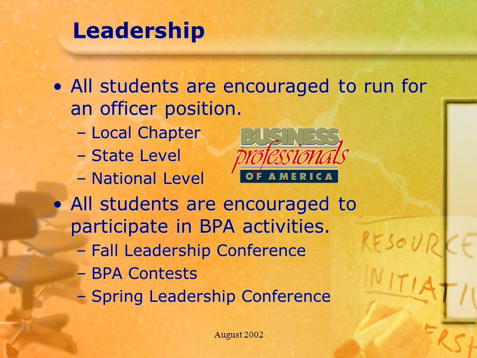 August 2002Leadership All students are encouraged to run for an officer position.All students are encouraged to run for an officer position. –Local Ch