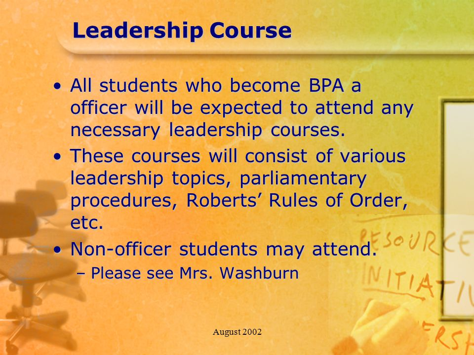 August 2002 Leadership Course All students who become BPA a officer will be expected to attend any necessary leadership courses.All students who becom