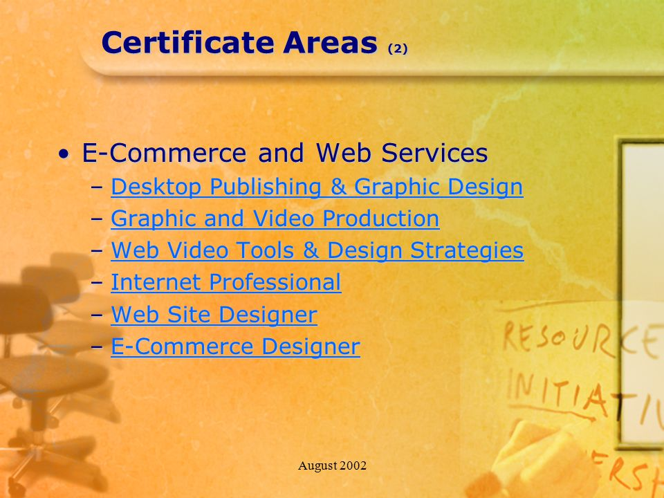 August 2002 Certificate Areas (2) E-Commerce and Web ServicesE-Commerce and Web Services –Desktop Publishing & Graphic Design Desktop Publishing & Gra