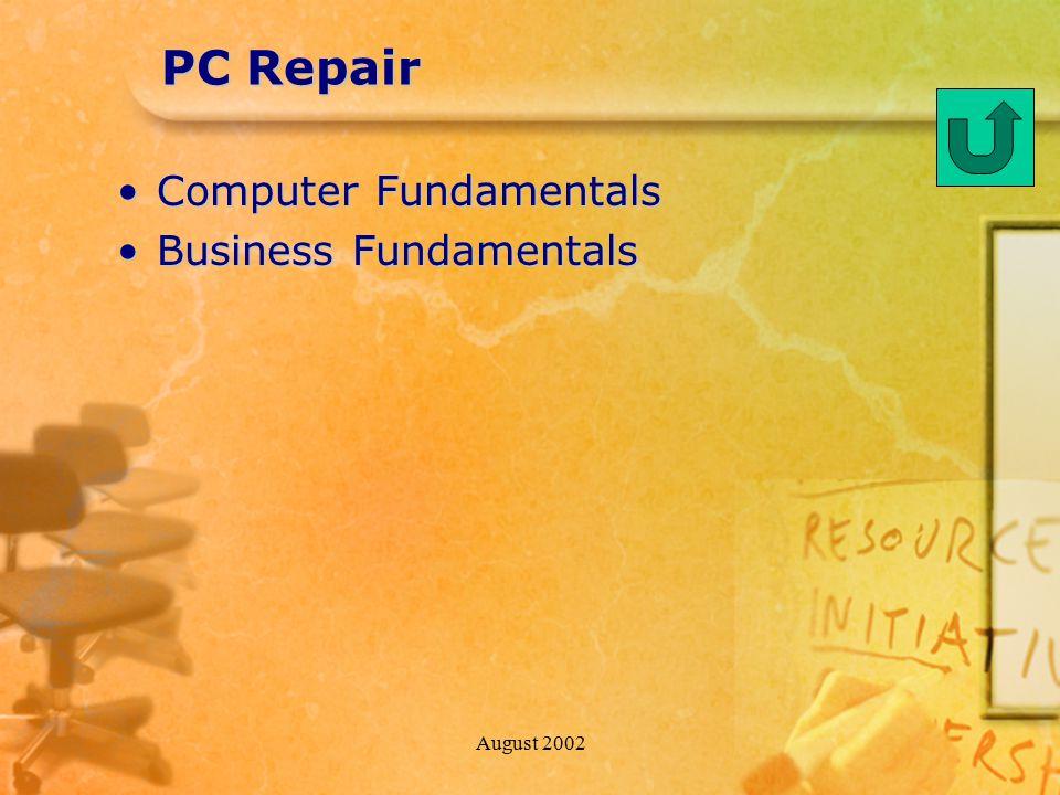 August 2002 PC Repair Computer FundamentalsComputer Fundamentals Business FundamentalsBusiness Fundamentals