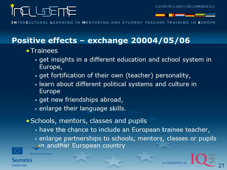 112430-CP-1-2003-1-DE-COMENIUS-C21 Positive effects – exchange 20004/05/06 Trainees get insights in a different education and school system in Europe,