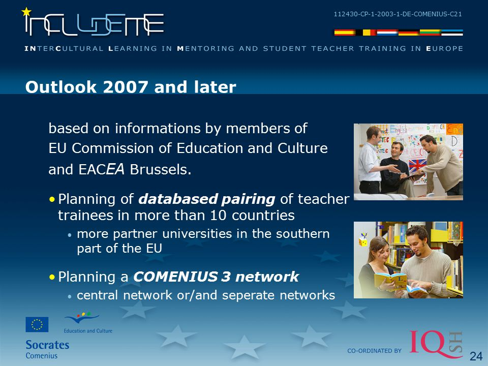 112430-CP-1-2003-1-DE-COMENIUS-C21 Outlook 2007 and later based on informations by members of EU Commission of Education and Culture and EAC EA Brusse