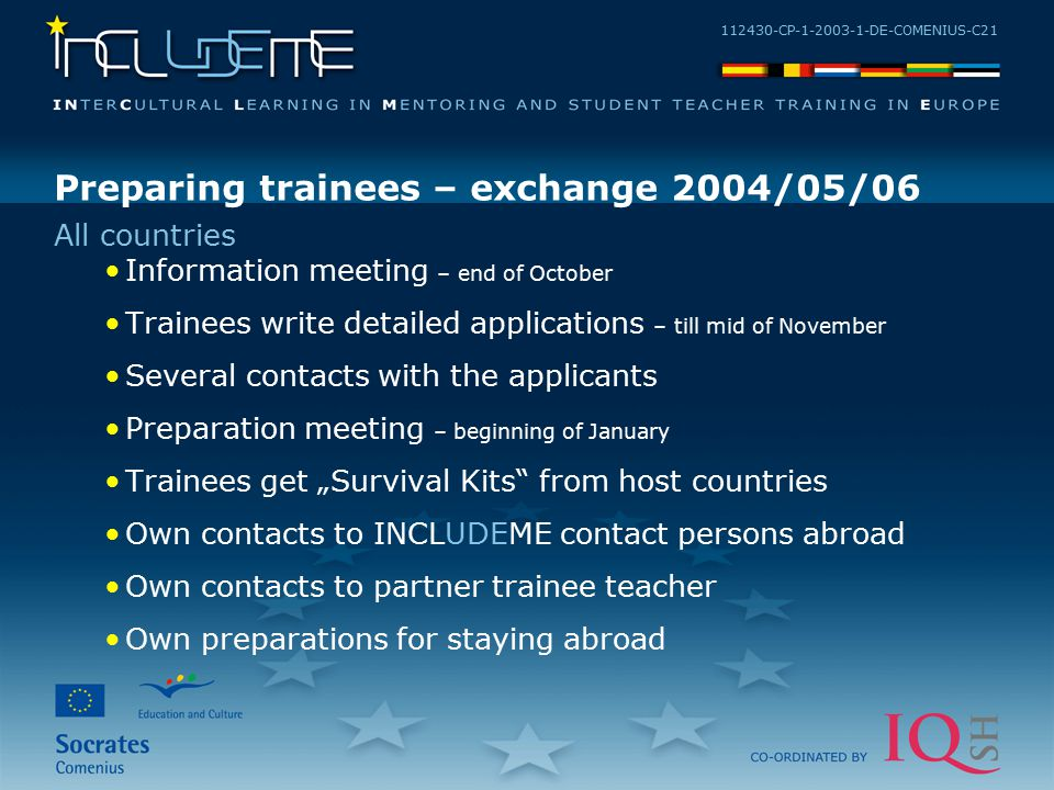 112430-CP-1-2003-1-DE-COMENIUS-C21 Preparing trainees – exchange 2004/05/06 Information meeting – end of October Trainees write detailed applications