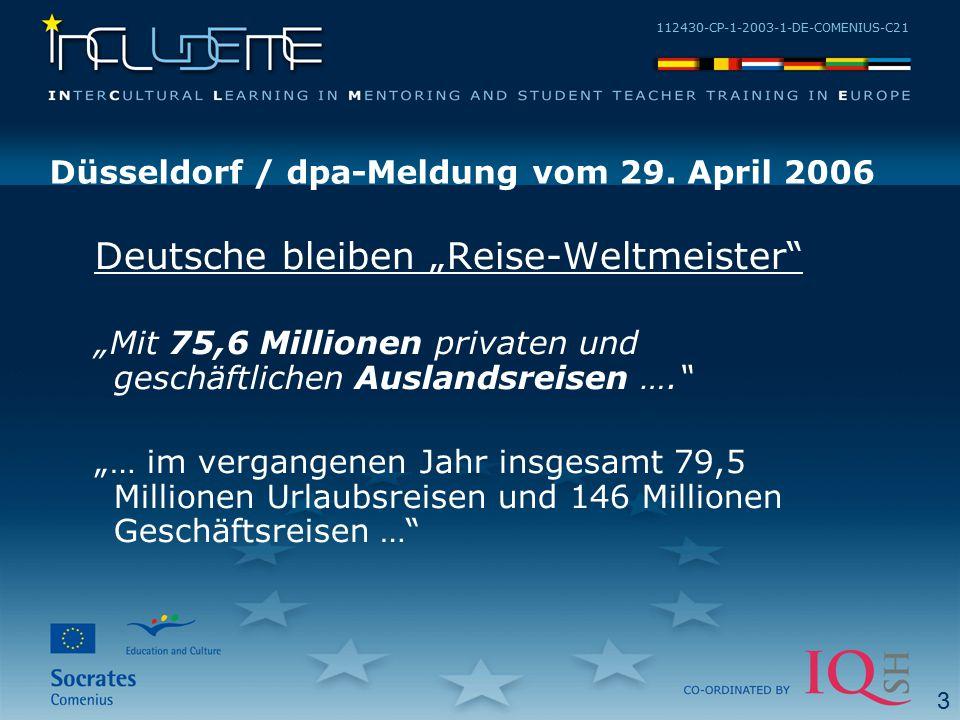 """112430-CP-1-2003-1-DE-COMENIUS-C21 Deutsche bleiben """"Reise-Weltmeister """"Mit 75,6 Millionen privaten und geschäftlichen Auslandsreisen …. """"… im vergangenen Jahr insgesamt 79,5 Millionen Urlaubsreisen und 146 Millionen Geschäftsreisen … Düsseldorf / dpa-Meldung vom 29."""
