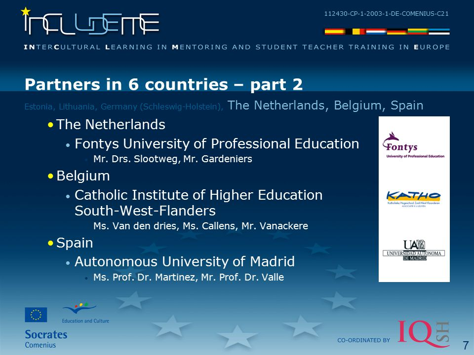 112430-CP-1-2003-1-DE-COMENIUS-C21 Partners in 6 countries – part 2 The Netherlands Fontys University of Professional Education Mr. Drs. Slootweg, Mr.
