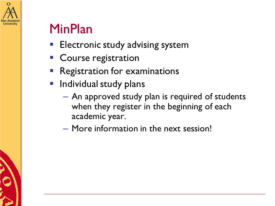 MinPlan  Electronic study advising system  Course registration  Registration for examinations  Individual study plans – An approved study plan is required of students when they register in the beginning of each academic year.