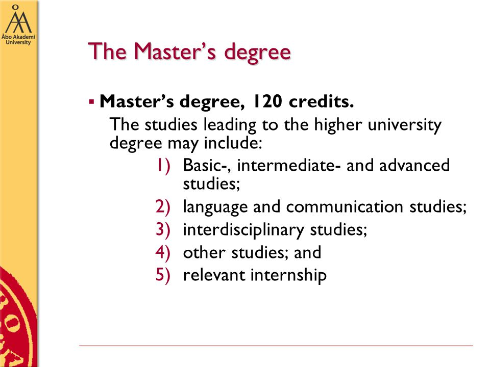 Limited study time  The university decree stipulates that the Master's degree should be completed in two years.