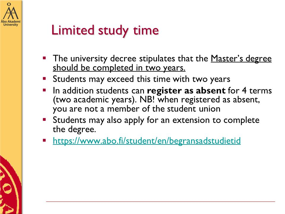 Limited study time  The university decree stipulates that the Master's degree should be completed in two years.