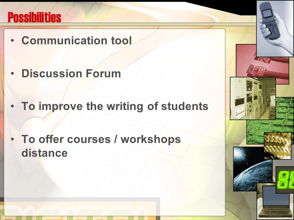 Possibilities Communication tool Discussion Forum To improve the writing of students To offer courses / workshops distance