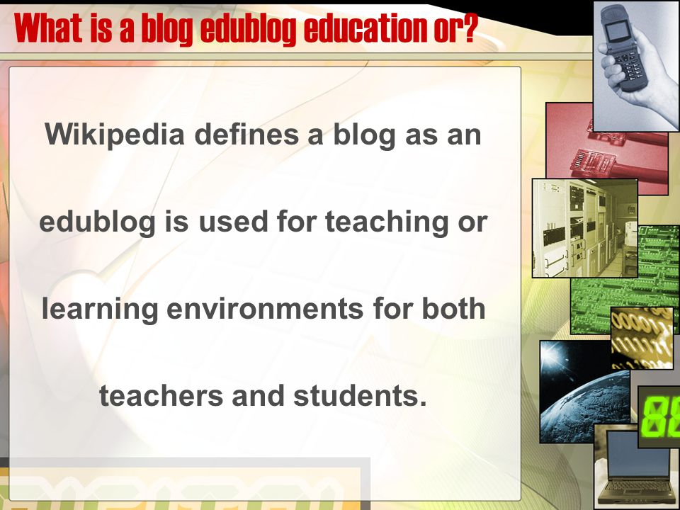 What is a blog edublog education or? Wikipedia defines a blog as an edublog is used for teaching or learning environments for both teachers and studen