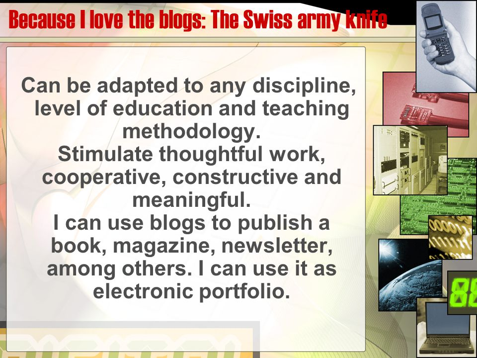 Because I love the blogs: The Swiss army knife Can be adapted to any discipline, level of education and teaching methodology. Stimulate thoughtful wor