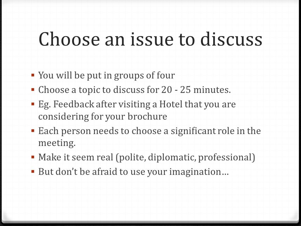 Choose an issue to discuss  You will be put in groups of four  Choose a topic to discuss for 20 - 25 minutes.