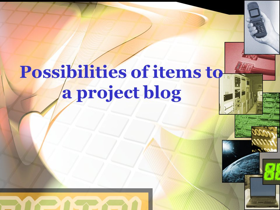 Possibilities of items to a project blog