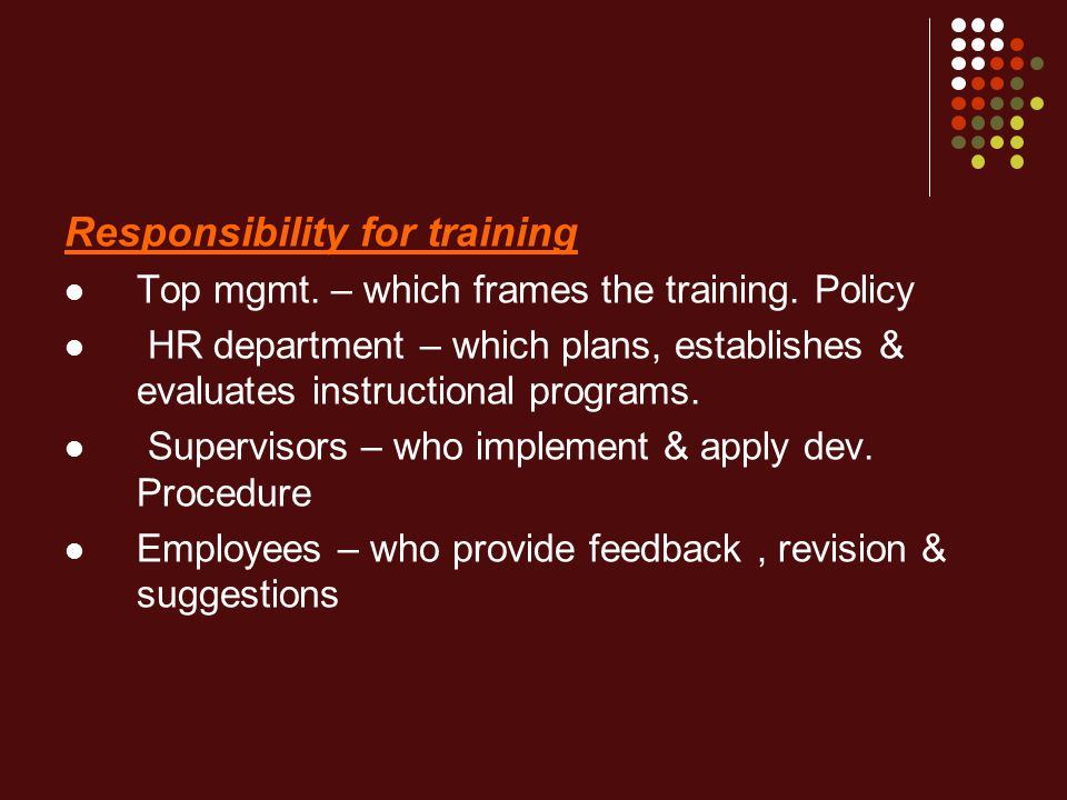 Responsibility for training Top mgmt.– which frames the training.