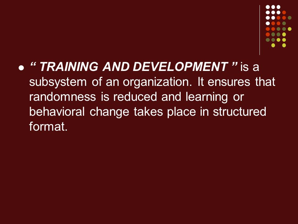 TRAINING AND DEVELOPMENT is a subsystem of an organization.