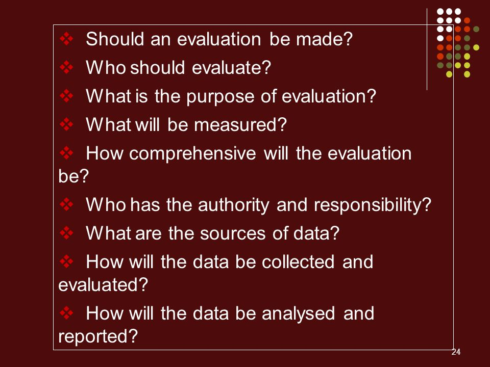 24  Should an evaluation be made. Who should evaluate.