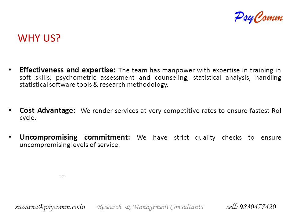 PsyComm Research & Management Consultants suvarna2 @ Management Consultants cell: 9830477420 suvarna@psycomm.co.in WHY US.