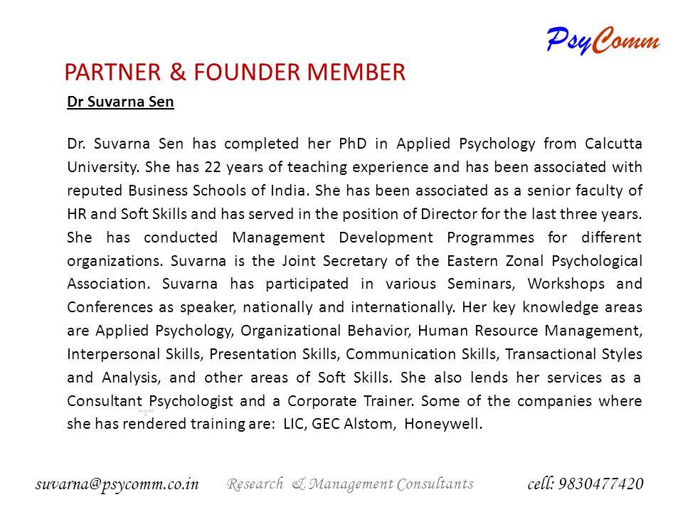 PsyComm Research & Management Consultants suvarna2 @ Management Consultants cell: 9830477420 suvarna@psycomm.co.in PARTNER & FOUNDER MEMBER Dewpha Mukherjee Patra Ms.
