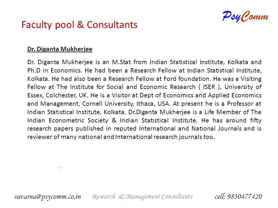 PsyComm Research & Management Consultants suvarna2 @ Management Consultants cell: 9830477420 suvarna@psycomm.co.in Anirban Dutta Anirban Dutta is a post graduate in Mass Communication.