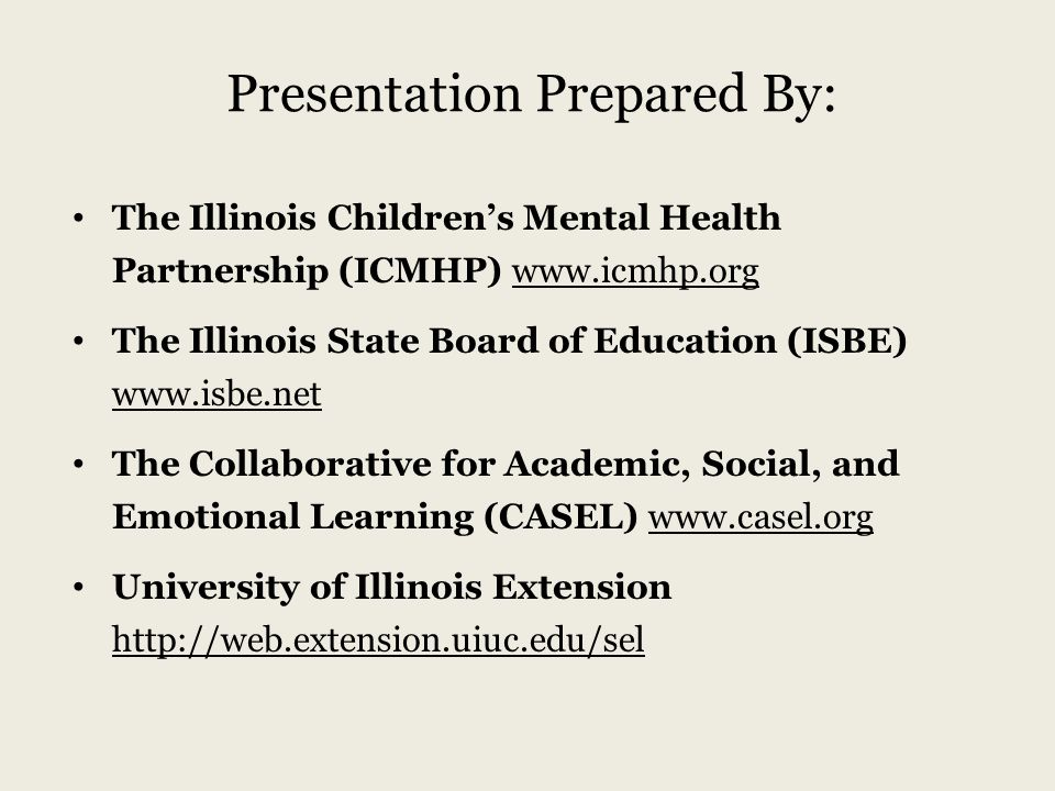 Presentation Prepared By: The Illinois Children's Mental Health Partnership (ICMHP) www.icmhp.org The Illinois State Board of Education (ISBE) www.isb