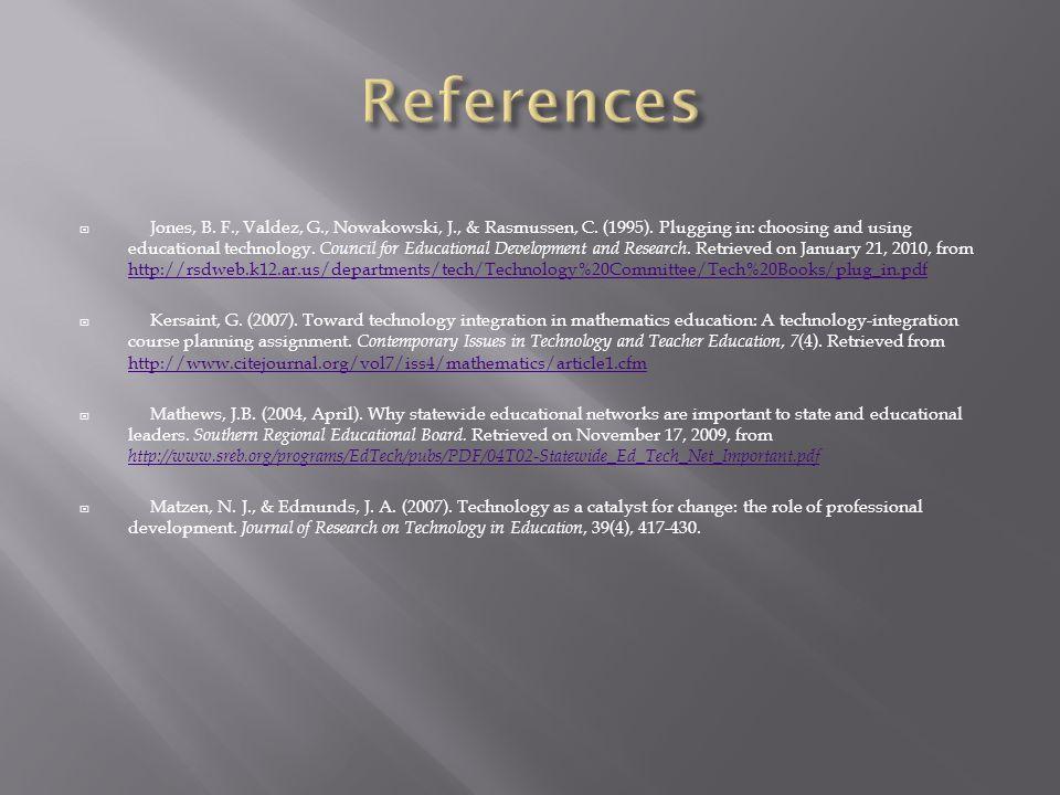 Jones, B. F., Valdez, G., Nowakowski, J., & Rasmussen, C. (1995). Plugging in: choosing and using educational technology. Council for Educational De