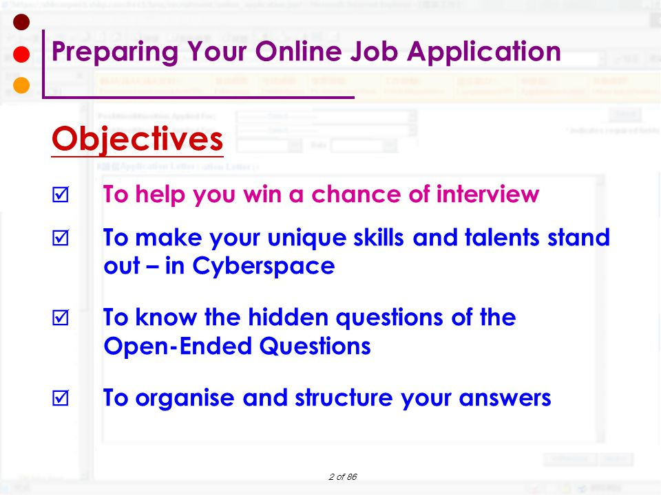 2 of 86 Preparing Your Online Job Application Objectives  To help you win a chance of interview  To make your unique skills and talents stand out –