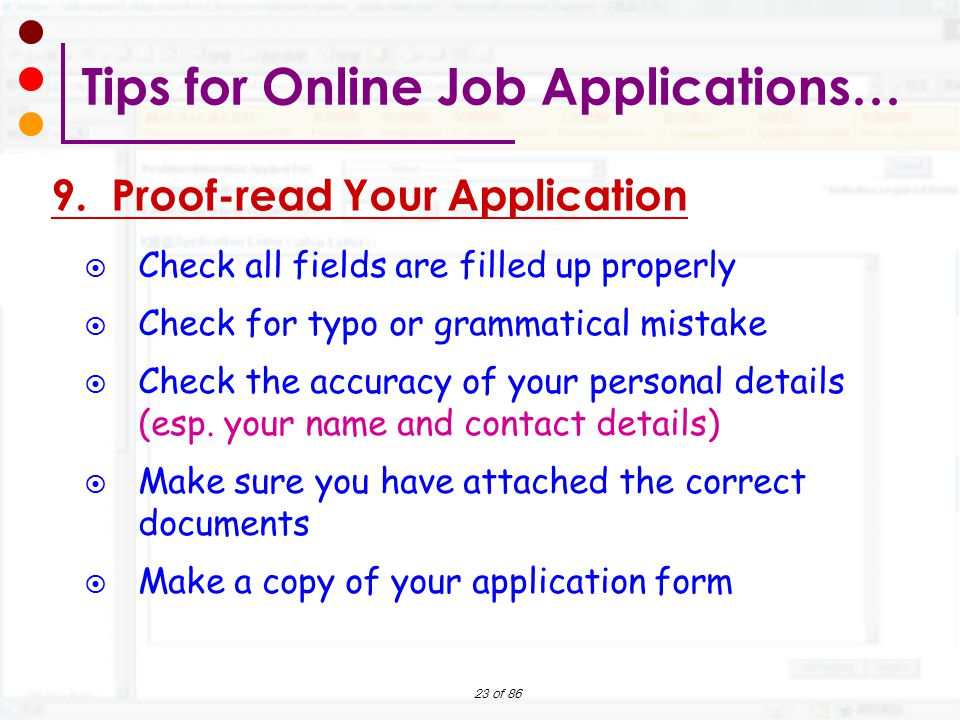 23 of 86  Check all fields are filled up properly  Check for typo or grammatical mistake  Check the accuracy of your personal details (esp. your na