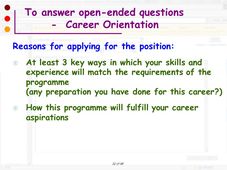32 of 86 To answer open-ended questions - Career Orientation Reasons for applying for the position:  At least 3 key ways in which your skills and exp
