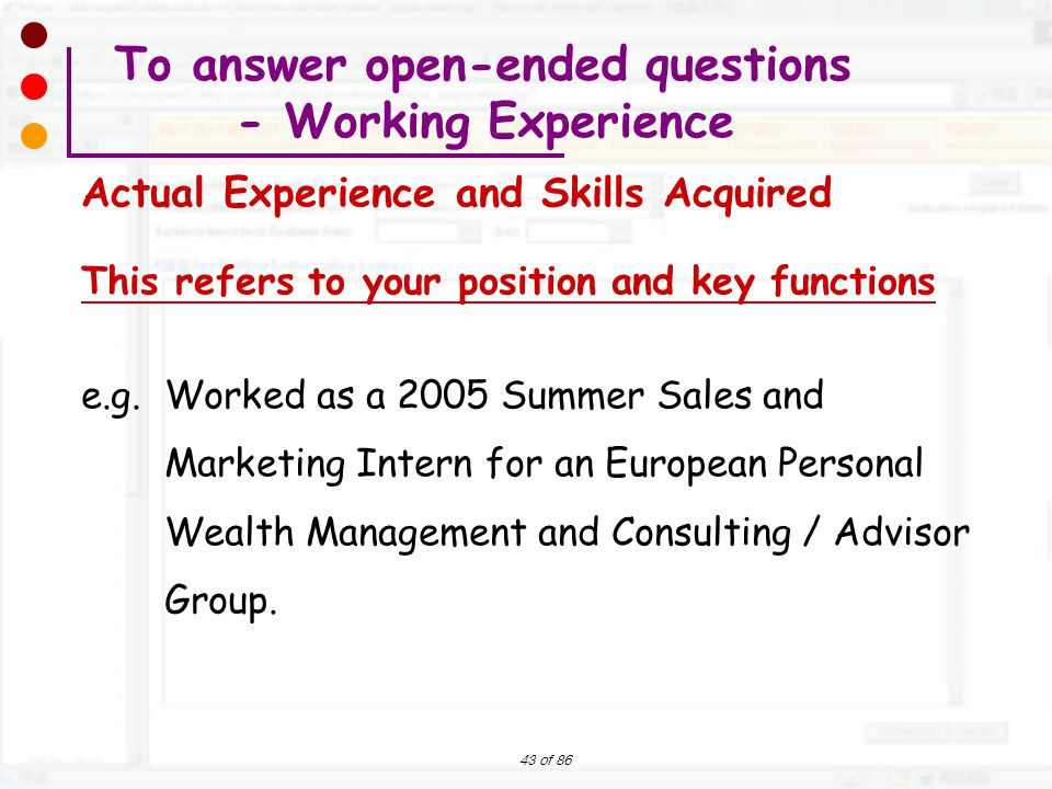 43 of 86 This refers to your position and key functions e.g. Worked as a 2005 Summer Sales and Marketing Intern for an European Personal Wealth Manage