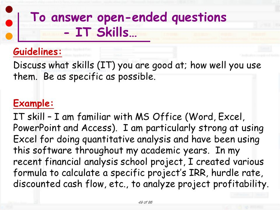 49 of 86 Guidelines: Discuss what skills (IT) you are good at; how well you use them. Be as specific as possible. Example: IT skill – I am familiar wi