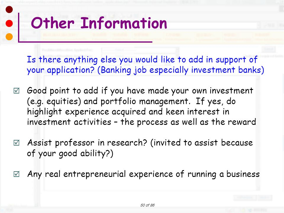 50 of 86 Is there anything else you would like to add in support of your application? (Banking job especially investment banks)  Good point to add if