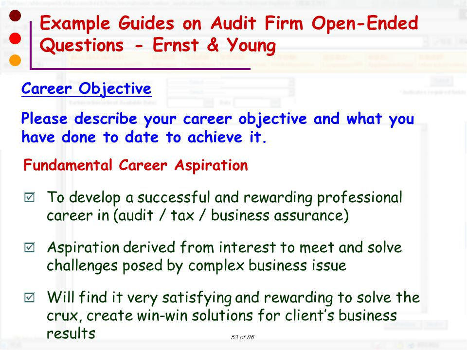 53 of 86 Example Guides on Audit Firm Open-Ended Questions - Ernst & Young Career Objective Please describe your career objective and what you have do
