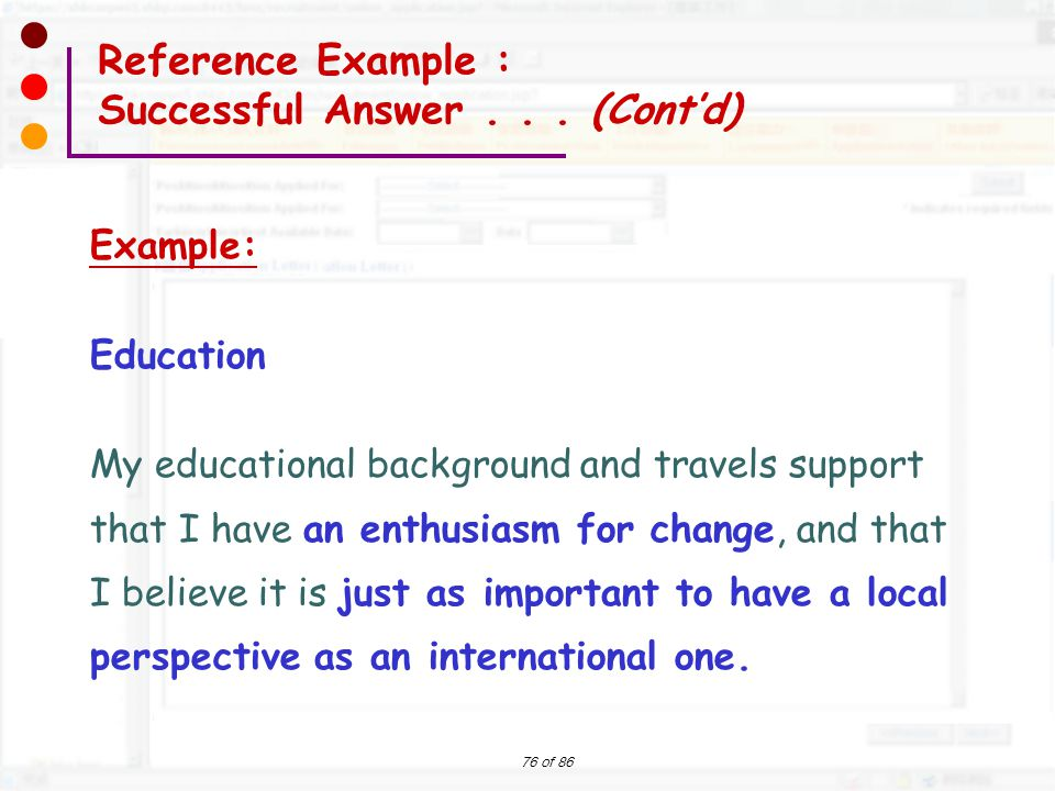 76 of 86 Example: Education My educational background and travels support that I have an enthusiasm for change, and that I believe it is just as impor