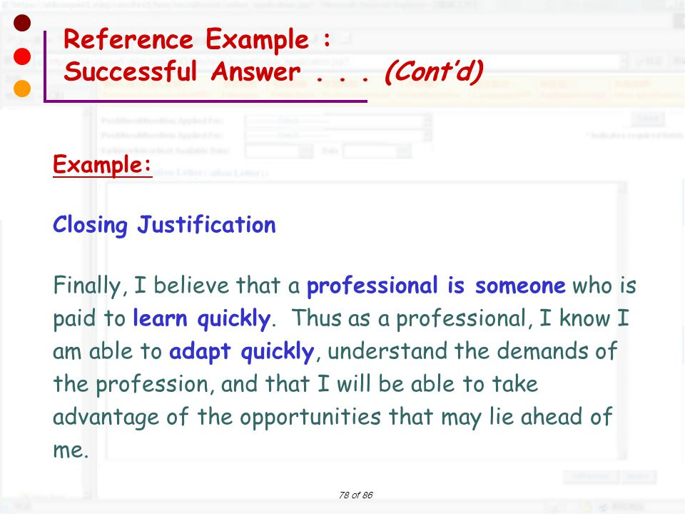 78 of 86 Example: Closing Justification Finally, I believe that a professional is someone who is paid to learn quickly. Thus as a professional, I know